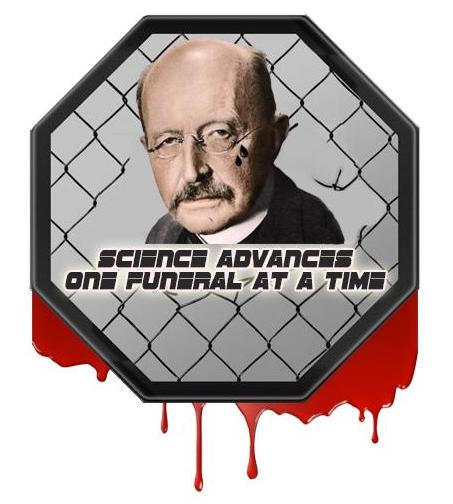Max Planck: Science advances one funeral at a time.